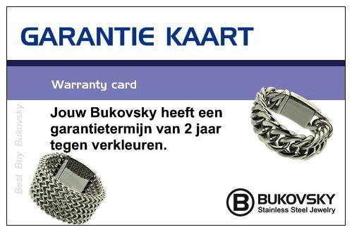 Een stalen Bukovsky halsketting wordt als brievenbuspost bezorgd met een luxe bewaarzakje en met onze garantiekaart tegen verkleuren. De Garantietermijn hiervoor is 2 jaar. Gratis verzending vanaf € 25,00.